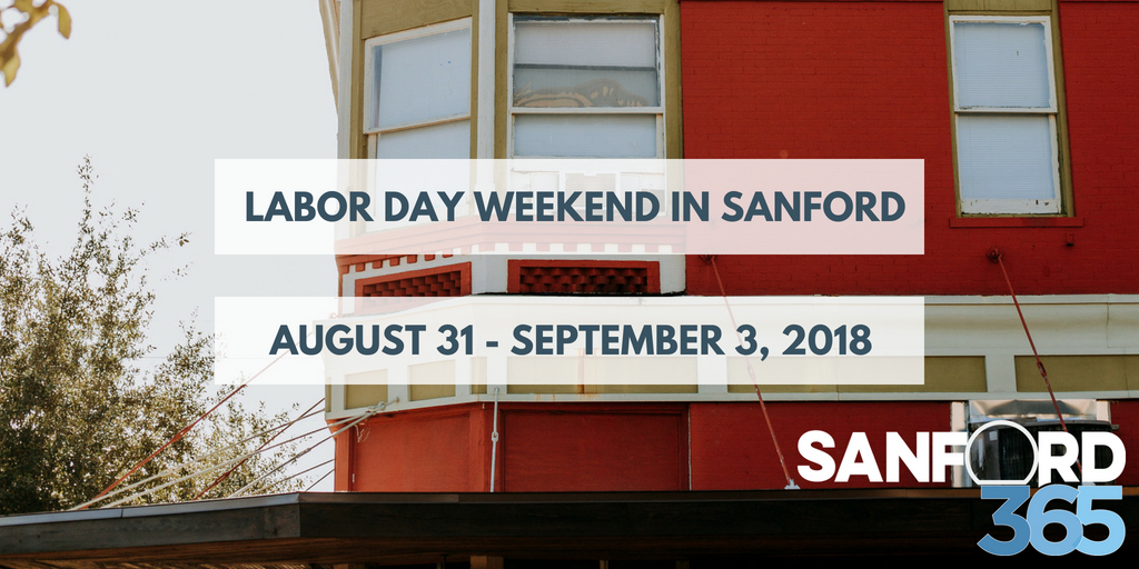 Things to Do Labor Day Weekend in Historic Downtown Sanford – 2018
