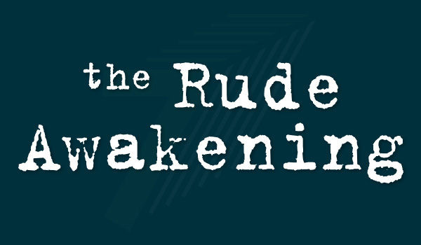 The Rude Awakening