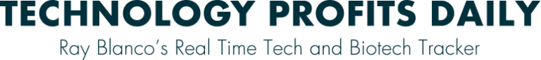 Technology Profits Daily - Ray Blanco's Real Time Tech and Biotech Tracker