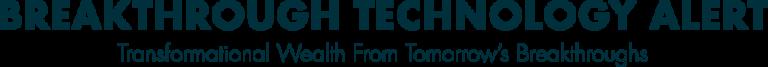Breakthrough Technology Alert - Transformational Wealth from Tomorrow's Breakthroughs