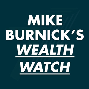 Mike Burnick's Wealth Watch