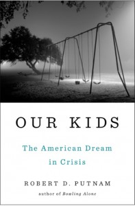 """""""Our Kids: The American Dream in Crisis."""" By Robert Putnam. Published by Simon and Schuster"""