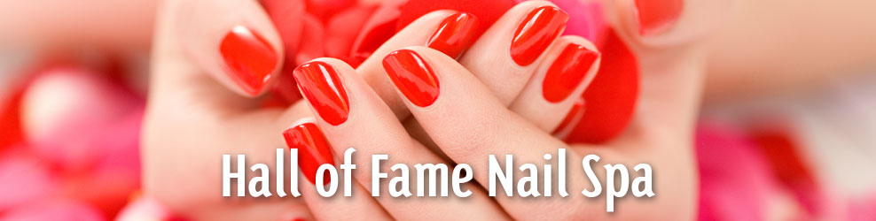 Hall of Fame Nails Spa ...