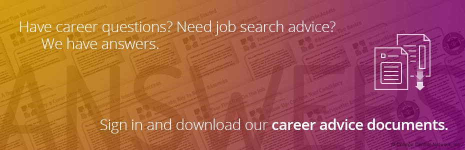 Have career questions? Need job search advice? We have answers. Sign in and download our career advice documents.