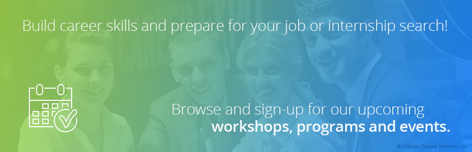 Build career skills and prepare for your job or internship search! Browse and sign up for our upcoming workshops, programs and events.
