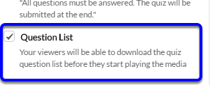 Check off the box next to Question List if you would like viewers to have the ability to download a question list before playing the file.