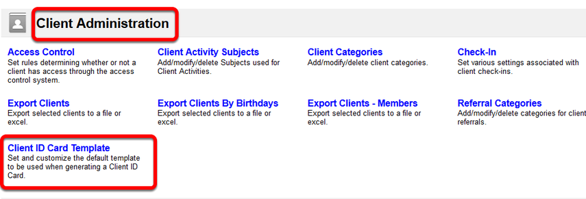 From the Administration Page Locate Client Administration and Select Client ID Card Template