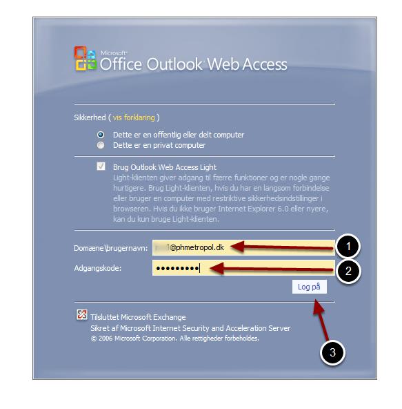 Log ind med din emailadresse og din adgangskode.