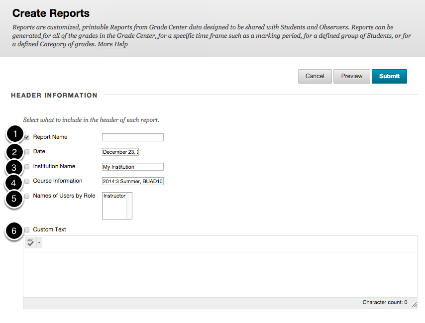Image of the create reports screen on the header information section showing the following annotations: 1.Report Name: Enter a name for the report here.2.Date: Check the checkbox to include a date for the report.3.Institution name: Enter the institution name here.4.Course Information: Enter course information here.5.Names of Users by Role: Check this checkbox to select users by role.6.Custom Text: Enter a description of the report here.