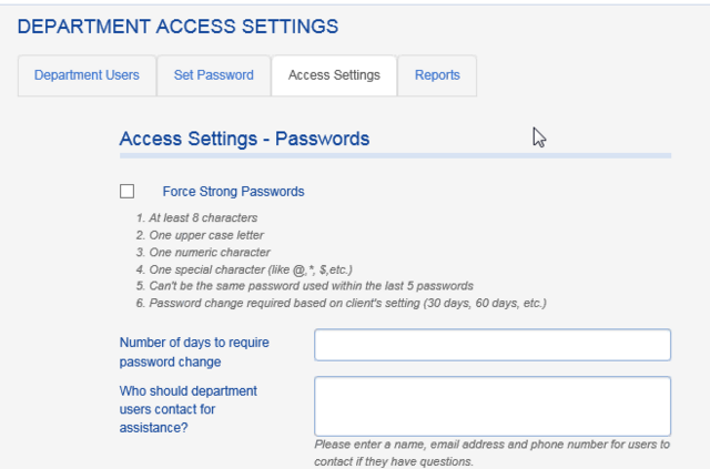 Additional settings options are available on the ACCESS SETTINGS tab. The Client Administrator can force strong passwords, require frequent password changes, and the contact information for whom the Department Users should reach out to (if there are any issues or questions).