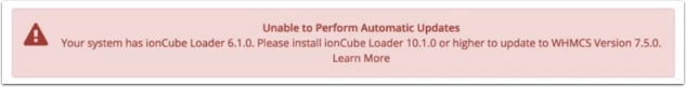 Unable to Perform Automatic Updates Your system has ionCube Loader 6.1.0. Please install ionCube Loader 10.1.0 or higher to update to WHMCS version 7.5.0.