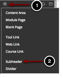 Image of the Course Menu with the following annotations: 1.Click on the Plus Sign above the course menu2.Select Subheader from the menu