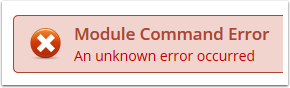 Module Command Error An unknown error occurred