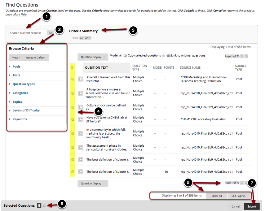 Image of the Find Questions Screen with the following annotations: 1.Enter a keyword in the search box and click Go to search for individual questions, 2.Browse Criteria: Or click on the links on the left to browse for questions in individual tests, pools, question types, or categories.3.Mode: Select the desired mode for reusing the question. Copy Selected Questions will create a new copy of the question, or Link to Original Questions to use the original question. Note: changes to a linked question will update the question in each instance the particular question is used.4.Criteria Summary: The selected questions will appear here.5.Check the checkboxes (highlighted in yellow in the image above) to the left of the questions you wish to add.6.Use the page navigation buttons to select questions from more than one page, or click the Show All button to show all items at once, or click the Edit Paging button to change how many items are displayed on the page..7.Selected Questions: The number of selected questions will appear here.8.When finished, click the Submit button.