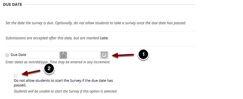 Image of Due Date with the following annotations: 1.Due Date: Use the time and date pickers to set up the due date for the item.2.Do not allow students to start the Survey if the due date has passed: This option will prevent students from beginning the survey after the due date has passed. If this option is checked, it will supersede any survey availability exceptions set up for students completing the test options. The recommended option for enforcing the due date is to set an ending availability date for the test, after which the test disappears completely from the student's view.