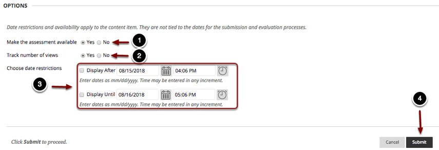 Image of the Options section with the following annotations: 1.Make the assessment available: Select Yes to permit students to view the assessment link2.Track number of views: Select Yes to track the number of times students have accessed the link.3.Choose date restrictions: Use the time and date selectors to select a time range in which the link would be visible to students. Note: Be sure that the assessment is available to students during the submission and evaluation periods set up in the above steps.4.When finished, click the Submit button to create the assessment. You will then be taken to a screen where you can set up the assessment questions.