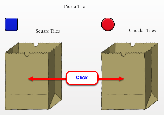 Click the bag to pick a square tile and a circle tile randomly.
