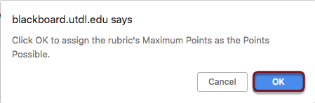 Image of a dialog box with the following text: Click OK to assign the rubric's Maximum Points as the Points Possible. The OK button is outlined by red text.
