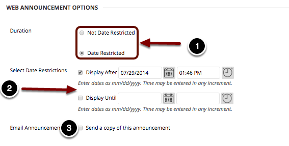Image of Web Announcement Options with the following annotations: 1.Duration: Select Not Date Restricted to show the announcement to students for the entire duration of the course. Select Date Restricted to choose the time period in which the announcement will be visible to students.2.Select Date Restrictions: If you choose to restrict the availability dates, check the box and enter the time and date the announcement would become available to students, and when the announcement would no longer be available to students. 3. Email announcement: Check the checkbox here to email the announcement to students.