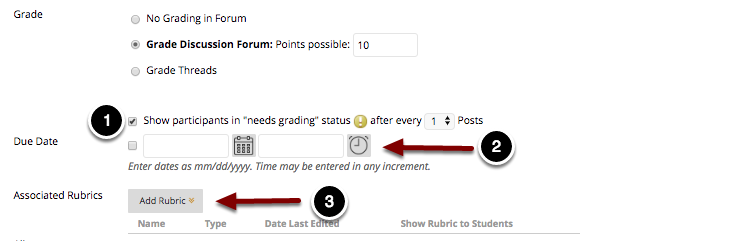"""Image of the Grade section with the following annotations: 1.Show Participants in """"Needs Grading"""" status after every N Posts: Check this option to show participants in the Grade Center as needs grading after the student has made the specified number of postings.2.Due Date: Use the time and date pickers to enter a due date for the discussion forum that will appear in the student's Calendar and To Do module.3.Associated Rubrics: Click the Add Rubric button to select a rubric to use for grading."""