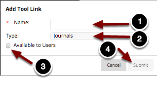 """Image of the Add Tool Link screen with the following annotations: 1.Name: Type a name for the link in this space.2.Type: Select """"Journals"""" from the dropdown menu.3.Available to Users: Check the box to make the link available to users.4.When finished, click the Submit button."""
