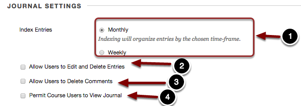 Image of Journal Settings with the following annotations: 1.Index Entries: This option allows users to change how the entries are organized. Select Monthly to organize journal entries on a monthly basis or select Weekly to organize journals on a weekly basis.2.Allow Users To Edit and Delete Entries: Check the checkbox for this option to allow students to edit and delete their journal entries. It is recommended to disable this option.3.Allow Users To  Delete Comments: Check the checkbox for this option to allow students to delete their posted comments. It is recommended to disable this option.4.Permit Course Users to View Journal: Check this option to allow students to view their peers' journals.  To keep journals private between the student and instructor, uncheck this option.
