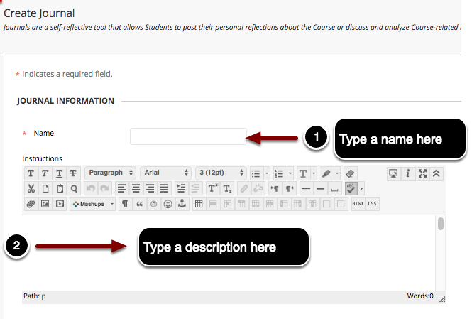 Image of the section labeled Journal Information with the following annotations: 1.Name: Type in a name for the Journal here.2.Instructions: In the text editor, type a description and instructions for your students for the journal assignment.