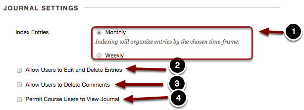 Image of Section 4: Journal Settings with the following annotations: 1.Index Entries: This option allows users to change how the entries are organized. Select Monthly to organize journal entries on a monthly basis or select Weekly to organize journals on a weekly basis.2.Allow Users To Edit and Delete Entries: Check the checkbox for this option to allow students to edit and delete their journal entries. It is recommended to disable this option.3.Allow Users To  Delete Comments: Check the checkbox for this option to allow students to delete their posted comments. It is recommended to disable this option.4.Permit Course Users to View Journal: Check this option to allow students to view their peers' journals.  To keep journals private between the student and instructor, uncheck this option.
