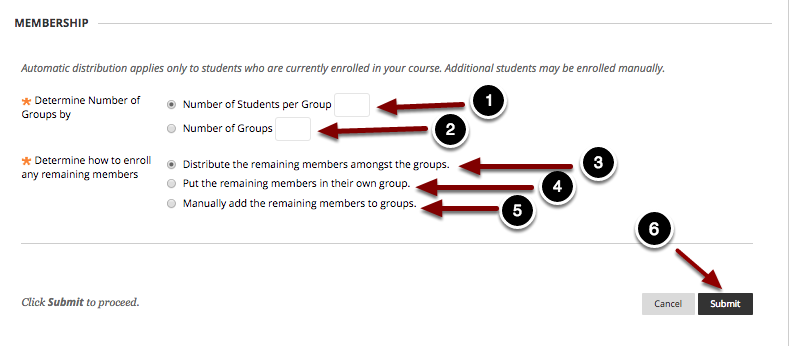 Image of Membership with the following annotations: Determine Number of Groups By:1.Number of Students per Group: Select this option if you want to create groups with a specific number of students.2.Number of Groups: Select this option if you want to specify the total number of groups to create.Determine How to Enroll any Remaining Members:3.Distribute the remaining members amongst the groups: Select this option to place remaining students within the created groups4.Put the remaining members in their own group: Select this option to place the remaining students in their own group.5.Manually add the remaining members to groups: This option will allow instructors to manually place the remaining students into groups. 6. When you are finished setting up the group information, click the Submit button at the bottom of the page.  If you chose to manually assign the remaining students, you will then see a screen similar to the one below that lists the enrollments per group.