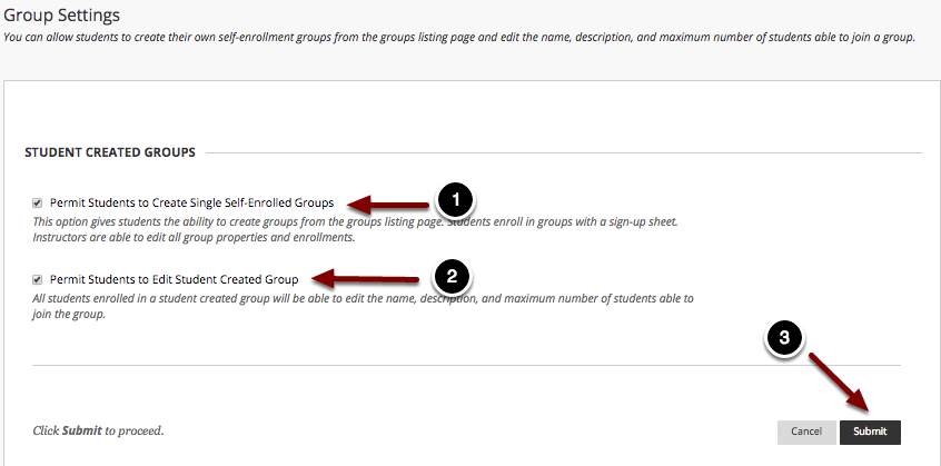 Image of the Group Settings screen with the following annotations: 1.Permit Students to Create Single Self-Enrolled Groups: Check the checkbox to the left of this option to permit students to create their own course groups.  Uncheck this option to prohibit students from creating their own groups.2.Permit students to Edit Student Created Group: Check this box to allow students to edit student-created groups after they have created them.  Uncheck this box to prevent students from editing created groups.3.When finished, click the Submit button to save the changes.