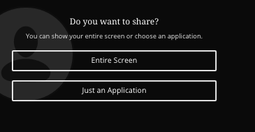 Image of a dialog box asking if you want to share the entire screen or just an application