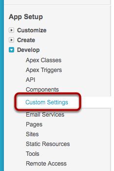 Navigate to App Setup > Develop > Custom Settings