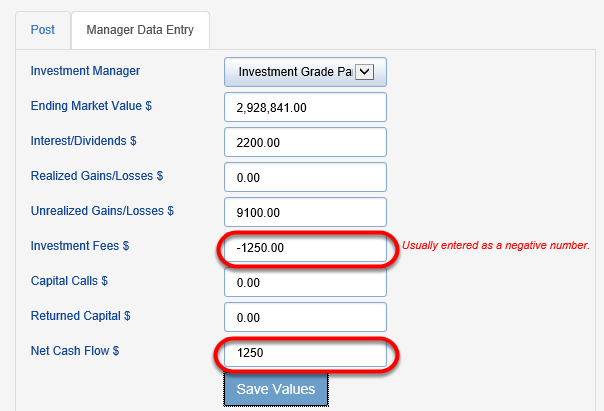 The goal of the training below is to record the fees to the manager from which they were incurred and balance the net cash flow within the operating account that paid them. This situation is an example where an investment manager may have an arrangement where fees are not paid out of the investment. Enter the INVESTMENT FEE charged to the operating account. Enter the same number (opposite sign) as NET CASH FLOW and SAVE VALUES.