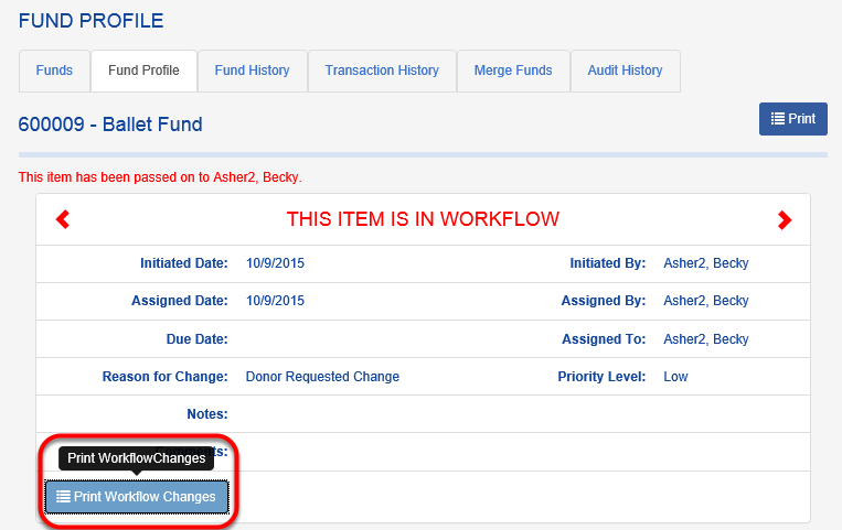 There is a print option available if any Workflow user would like to print a log of changes to the FUND PROFILE.