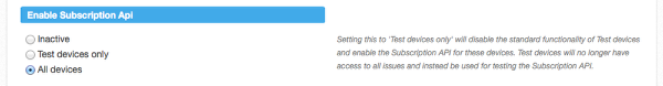 When satisfied with testing, enable the Subscription API for all devices.