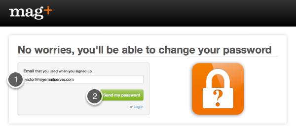 "Enter the email address you used to sign up for Mag+  and click on ""Send my password."""
