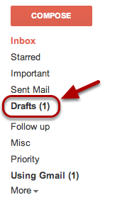 "To retrieve your draft after saving, click ""Drafts"" along the left side of any Gmail page."
