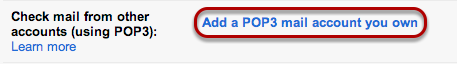 """Under """"Check mail from other accounts (using POP3),"""" select """"Add a POP3 mail account you own."""""""