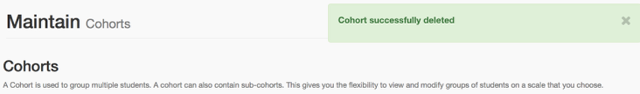 You will be returned to the cohort maintenance screen and will see a confirmation that your Cohort has been deleted