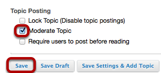 Under Topic Posting, check the box next to Moderate Topic, then click Save.