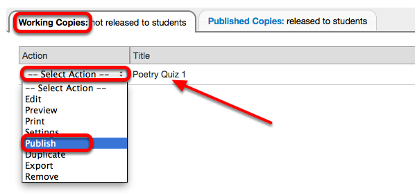 Case 1: (Publish with current settings) Under Working Copies for the assessment click Select Actions / Publish.
