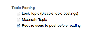 Under Topic Posting, checkmark Require users to post before reading