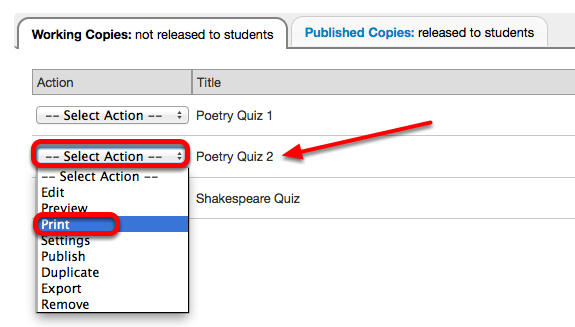 Under either the Working Copies tab or the Published Copies tab, for the selected assessment, click Select Action / Print.
