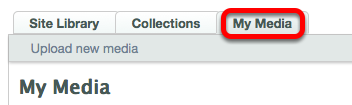 Method 3: (Add media from other space) - Go to either the Site Library or to your My Media space.