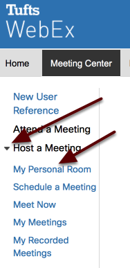 """Note: You may have to click on """"Host a Meeting"""" / """"My Personal Room"""" to display your personal Tufts WebEx Meeting Center"""