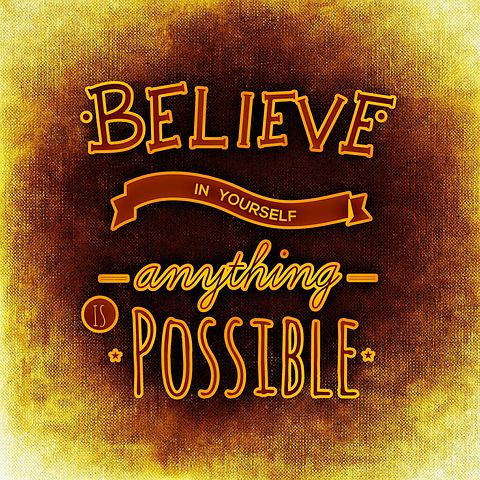 Believe in Yourself and Anything is Possible