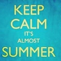 Keep calm its almost summer
