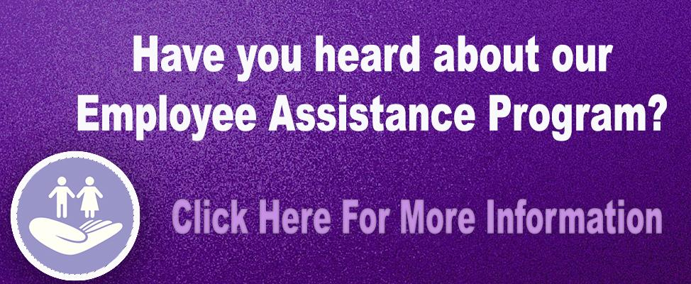 Have you heard about our Employee Assistance Program?  Click Here For More Information