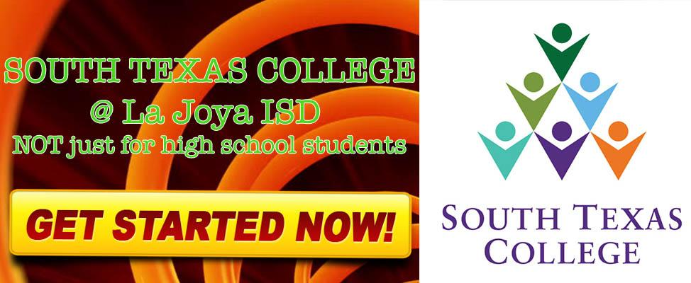 South Texas College @ LA JOYA ISD NOT JUST FOR HIGH SCHOOL STUDENTS GET STARTED NOW SOUTH TEXAS COLLEGE