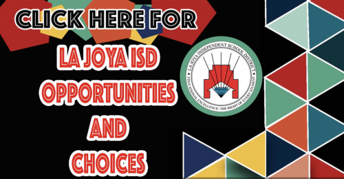 LA JOYA ISD OPPORTUNITIES AND CHOICES.